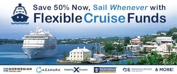 Save 50% Now, Sail Whenever with Flexible Cruise Funds