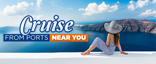 Cruise from Ports Near You