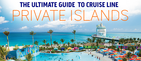 The Ultimate Guide to Cruise Line Private Islands